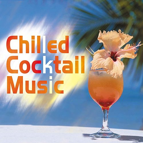 Play & Download Chilled Cocktail Music by Various Artists | Napster