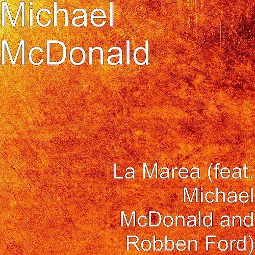 Play & Download La Marea (feat. Robben Ford) by Michael McDonald | Napster