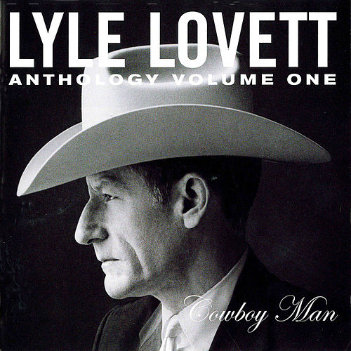 Play & Download Anthology Vol. 1: Cowboy Man by Lyle Lovett | Napster