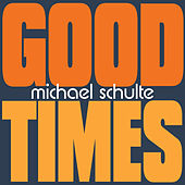 Good Times by Michael Schulte