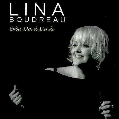 Play & Download Entre Mer Et Monde by Lina Boudreau | Napster
