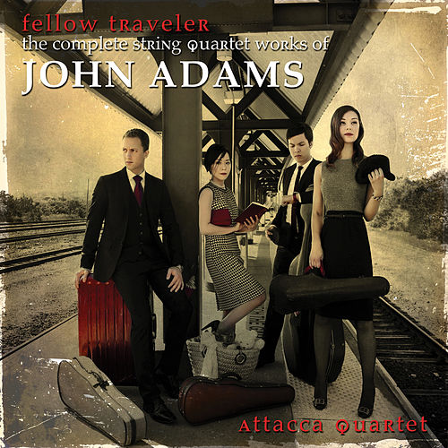 Play & Download Fellow Traveler - The Complete String Quartet Works of John Adams by Attacca Quartet | Napster