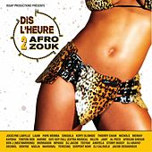 Dis l'heure 2 afro zouk by Various Artists
