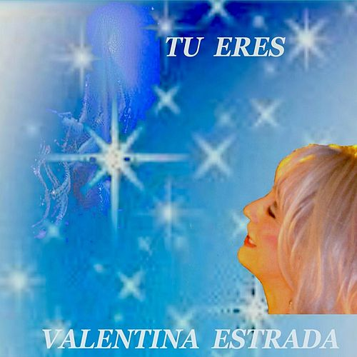 Play & Download Tu Eres by Valentina Estrada | Napster