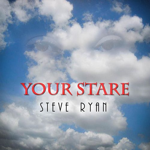 Play & Download Your Stare by Steve Ryan | Napster