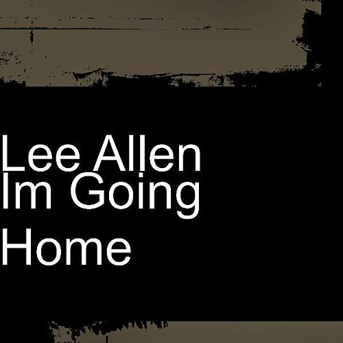 Im Going Home by Lee Allen