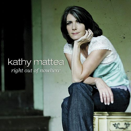 Play & Download Right Out of Nowhere by Kathy Mattea | Napster