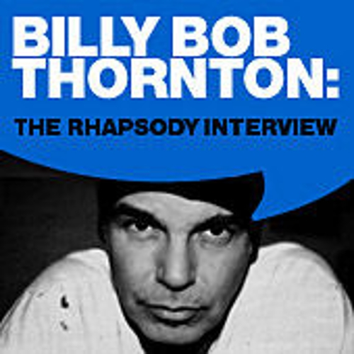 Billy Bob Thorton: The Rhapsody Interview by Billy Bob Thornton