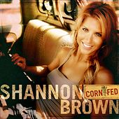 Corn Fed by Shannon Brown