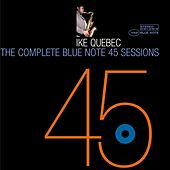 Play & Download The Complete 45 Sessions by Ike Quebec | Napster