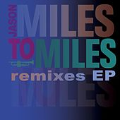 Play & Download Miles To Miles Remixes by Jason Miles | Napster