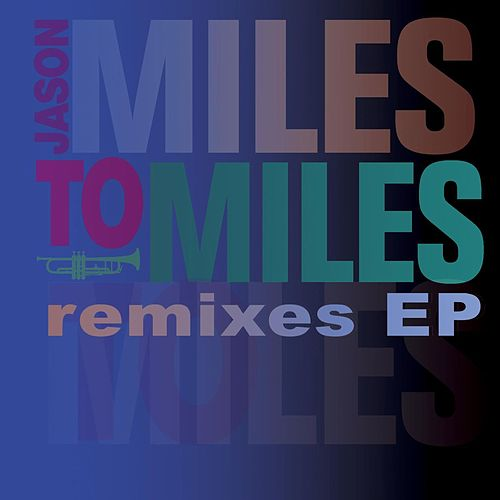 Miles To Miles Remixes by Jason Miles