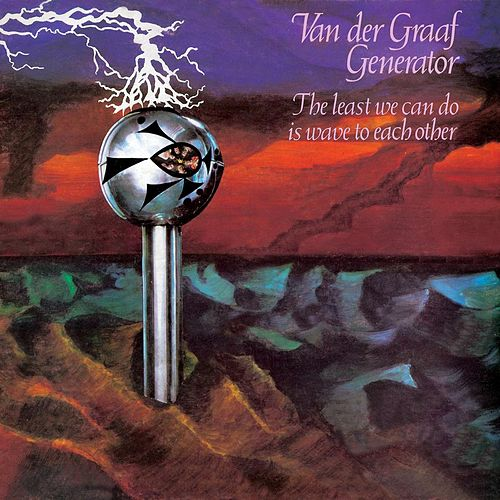 The Least We Can Do Is Wave to Each Other [China Bonus Tracks] by Van Der Graaf Generator