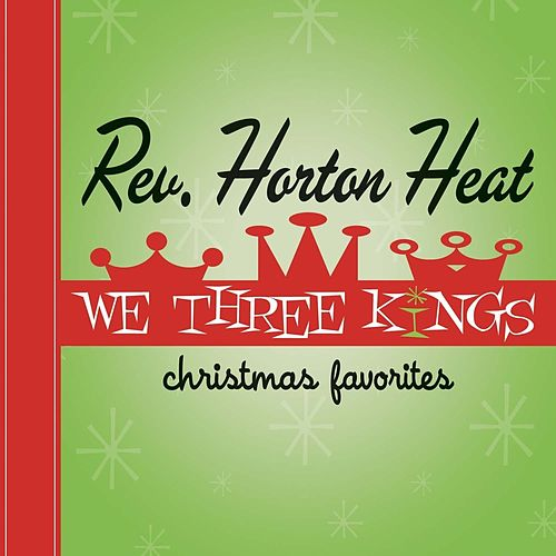 Play & Download We Three Kings by Reverend Horton Heat | Napster