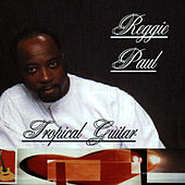 Play & Download Reggie Paul's Tropical Guitar by Reggie Paul | Napster