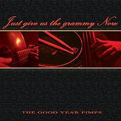Play & Download Just Give us the Grammy Now by The Good Year Pimps | Napster