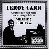 Leroy Carr Vol. 3 (1930-1932) by Leroy Carr