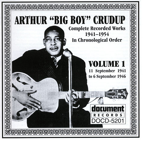 Play & Download Arthur 'Big Boy' Crudup Vol. 1 1941-1946 by Arthur | Napster
