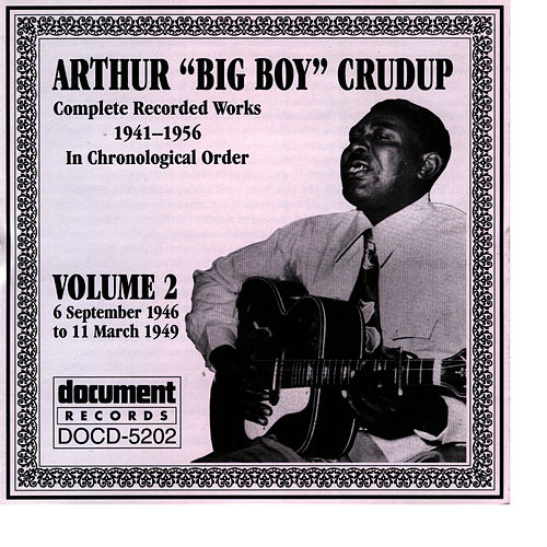 Play & Download Arthur 'Big Boy' Crudup Vol. 2 1946-1949 by Arthur | Napster