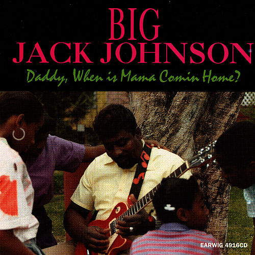 Daddy, When Is Mama Coming Home? von Big Jack Johnson
