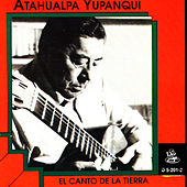 Play & Download El Canto De La Tierra by Atahualpa Yupanqui | Napster