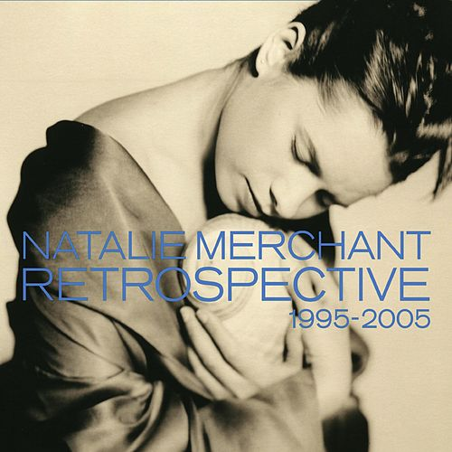 Play & Download Retrospective 1995-2005 by Natalie Merchant | Napster