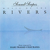 Soundscapes - Music of the Rivers by Pandit Hariprasad Chaurasia