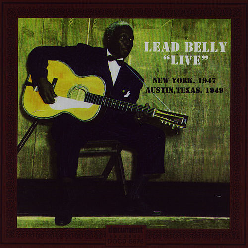 Play & Download Leadbelly 'Live' New York, 1947 & Austin, Texas, 1949 by Leadbelly | Napster