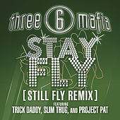 Stay Fly (still Fly Remix) (clean) by Three 6 Mafia