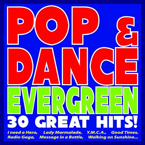 Play & Download Pop & Dance Evergreen: 30 Great Hits! (I Need a Hero, Lady Marmalade, Y.m.c.a., Good Times, Radio Gaga, Message in a Bottle, Walking On Sunshine...) by Various Artists | Napster