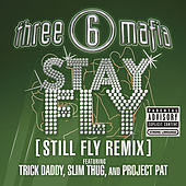 Stay Fly (still Fly Remix) (explicit) by Three 6 Mafia
