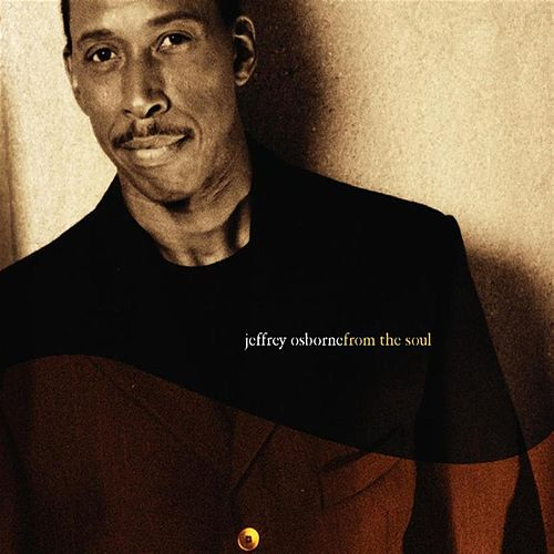 Play & Download From The Soul by Jeffrey Osborne | Napster