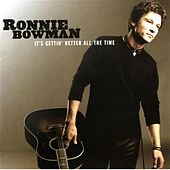 It's Gettin' Better All The Time by Ronnie Bowman