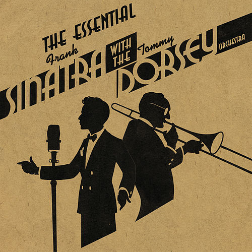 Play & Download The Essential Frank Sinatra & Tommy Dorsey And His Orchestra by Various Artists | Napster