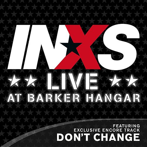 Play & Download Don't Change [Live at Barker Hangar] by INXS | Napster