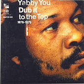 Play & Download Dub It To The Top 1976 - 1979 by Yabby You | Napster