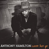 Can't Let Go by Anthony Hamilton