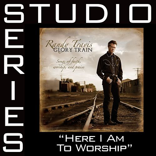Play & Download Here I Am To Worship [Studio Series Performance Track] by Randy Travis | Napster