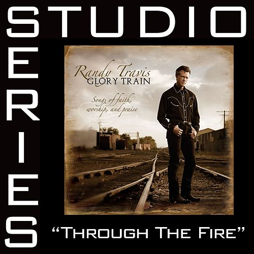 Play & Download Through The Fire Studio Series [Studio Series Performance Track] by Randy Travis | Napster