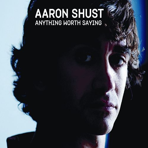 Play & Download Anything Worth Saying by Aaron Shust | Napster