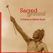 Play & Download Sacred Ground  A Tribute To Mother Earth by Various Artists | Napster