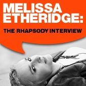 Melissa Etheridge: The Rhapsody Interview by Melissa Etheridge