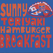 Play & Download Sunny Teriyaki Hamburger Breakfast by Various Artists | Napster