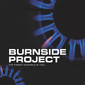 Play & Download The Finest Example Is You by Burnside Project | Napster