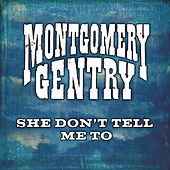 She Don't Tell Me To by Montgomery Gentry
