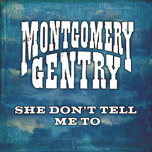 Play & Download She Don't Tell Me To by Montgomery Gentry | Napster