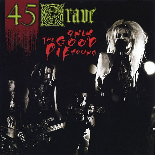 Play & Download Only The Good Die Young by 45 Grave | Napster