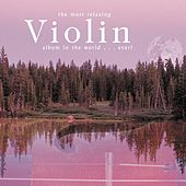 Play & Download The Most Relaxing Violin...Ever! by Various Artists | Napster