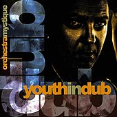 Orchestra Mystique: Youth In Dub by Various Artists