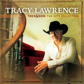 Play & Download Then And Now: The Hits Collection by Tracy Lawrence | Napster